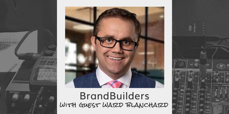 Brand Builders with Ward Blanchard, Founder & CEO of The Blanchard Institute